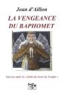 La Vengeance Du Baphomet: Sept ans après la quête du trésor du Temple Cover Image