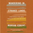 Wandering in Strange Lands Lib/E: A Daughter of the Great Migration Reclaims Her Roots Cover Image