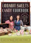 The Liddabit Sweets Candy Cookbook: How to Make Truly Scrumptious Candy in Your Own Kitchen! Cover Image