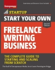 Start Your Own Freelance Writing Business: The Complete Guide to Starting and Scaling from Scratch (Startup) Cover Image
