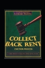 Collect Back Rent Eviction Process: Serving the notices, filing the Complaint and Summons and courtroom etiquette Cover Image