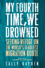 My Fourth Time, We Drowned: Seeking Refuge on the World's Deadliest Migration Route Cover Image
