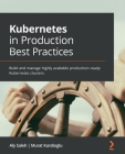 Kubernetes in Production Best Practices: Build and manage highly available production-ready Kubernetes clusters Cover Image