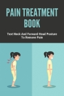 Pain Treatment Book: Text Neck And Forward Head Posture To Remove Pain: Shoulder Pain Relief Medication Cover Image