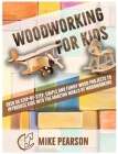 Woodworking for Kids: Over 60 Step-by-Step, Simple and Funny Wood Projects to Introduce Kids into the Amazing World of Woodworking. Cover Image