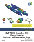 SOLIDWORKS Simulation 2021: A Power Guide for Beginners and Intermediate Users Cover Image