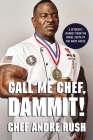 Call Me Chef, Dammit!: A Veteran's Journey from the Rural South to the White House Cover Image