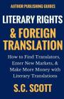 Literary Rights and Foreign Translation: How to Find Translators, Enter New Markets, and Make More Money With Literary Translations (Author Writing Guides #1) Cover Image