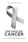 The Face of Cancer: A Survivor's Walk through the Valley of Death Cover Image