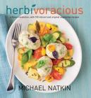 Herbivoracious: A Flavor Revolution with 150 Vibrant and Original Vegetarian Recipes Cover Image