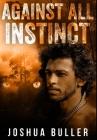 Against All Instinct: Premium Hardcover Edition Cover Image