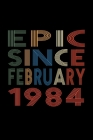 Epic Since February 1984: Birthday Gift for 36 Year Old Men and Women Cover Image