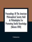 Proceedings Of The American Philosophical Society Held At Philadelphia For Promoting Useful Knowledge (Volume Xviii) Cover Image