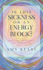 Is This Sickness or an Energy Block?: Know the Difference and What to Do about It Cover Image