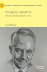 The Gypsy Economist: The Life and Times of Colin Clark (Palgrave Studies in the History of Economic Thought) Cover Image