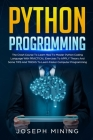 Python Programming: The Crash Course To Learn How To Master Python Coding Language With PRACTICAL Exercises To APPLY Theory And Some TIPS Cover Image
