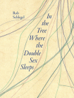 In the Tree Where the Double Sex Sleeps (Iowa Poetry Prize) Cover Image