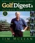 Golf Digest's Ultimate Drill Book: Over 120 Drills that Are Guaranteed to Improve Every Aspect of Your Game and Low Cover Image
