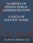 Glimpses of Indian Public Administration - A Saga of Wasted Years Cover Image