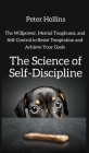 The Science of Self-Discipline: The Willpower, Mental Toughness, and Self-Control to Resist Temptation and Achieve Your Goals Cover Image