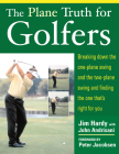 The Plane Truth for Golfers: Breaking Down the One-Plane Swing and the Two-Plane Swing and Finding the One That's Right for You Cover Image