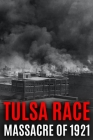 Tulsa Race Massacre of 1921: The History of Black Wall Street, and its Destruction in America's Worst and Most Controversial Racial Riot Cover Image