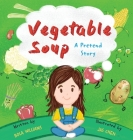 Vegetable Soup: A Pretend Story Cover Image