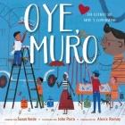 Oye, Muro (Hey, Wall): Un cuento de arte y comunidad Cover Image