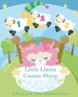 Little Llama Counts Sheep A read and Color Bedtime Story: Llama Coloring Book and Rhyming Story Book Count The Sheep from One to Ten Cover Image