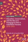 Education, Conservatism, and the Rise of a Pedagogical Elite in Colombian Panama: 1878-1903 Cover Image