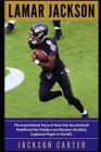 Lamar Jackson: The Inspirational Story of How One Quarterback Redefined the Position and Became the Most Explosive Player in the NFL Cover Image