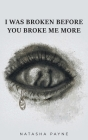 I Was Broken Before You Broke Me More Cover Image