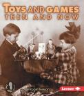 Toys and Games Then and Now (First Step Nonfiction -- Then and Now) Cover Image