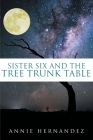 Sister Six and the Tree Trunk Table Cover Image