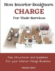 How Interior Designers Charge For Their Services: Fee Structures and Guidelines for your Interior Design Business Cover Image
