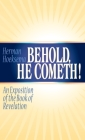 Behold, He Cometh: An Exposition of the Book of Revelation Cover Image