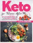 Keto for women after 50: Start Living With True Energy, Heal your body, Balance Your Hormones And Effectively Lose Weight By Applying Keto Scie Cover Image