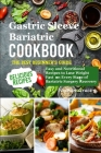 Gastric Sleeve Bariatric Cookbook: The best beginners guide Easy and Nutritional Recipes to Lose Weight Fast on Every Stage of Bariatric Surgery Recov Cover Image