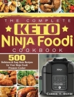 The Complete Keto Ninja Foodi Cookbook: 500 Delicious & Easy Keto Recipes for Your Ninja Foodi Pressure Cooker Cover Image