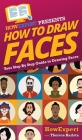How To Draw Faces: Your Step By Step Guide To Drawing Faces Cover Image