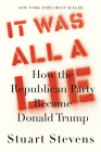 It Was All a Lie: How the Republican Party Became Donald Trump Cover Image