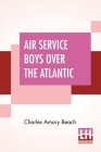 Air Service Boys Over The Atlantic: Or The Longest Flight On Record Cover Image