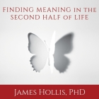 Finding Meaning in the Second Half of Life Lib/E: How to Finally, Really Grow Up Cover Image