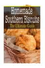 Homemade Southern Biscuits: The Ultimate Guide Cover Image