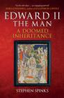 Edward II the Man: A Doomed Inheritance Cover Image