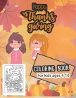 Happy thanksgiving coloring book for kids ages 4-10: Thanksgiving Coloring Book for Kids, children, Toddlers and Preschoolers Cover Image