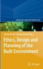 Ethics, Design and Planning of the Built Environment (Urban and Landscape Perspectives #12) Cover Image