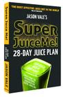 Super Juice Me!: 28 Day Juice Plan Cover Image