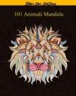 101 Animali Mandala: Magici Libri Da colorare Per Adulti Mandala Animali gatti, cani, leoni, elefanti e molto altro ..., disegni,101 Disegn Cover Image