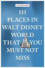 111 Places in Walt Disney World That You Must Not Miss Cover Image